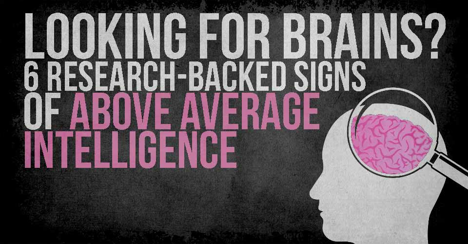 Looking for Brains? 6 Research-Backed Signs of Above Average Intelligence