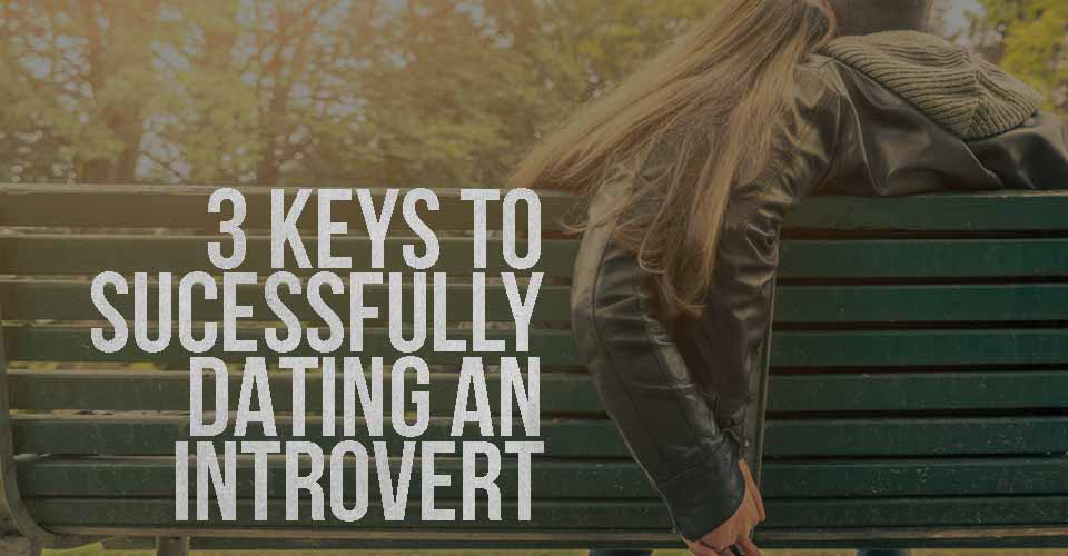 3 Keys to Successfully Dating an Introvert