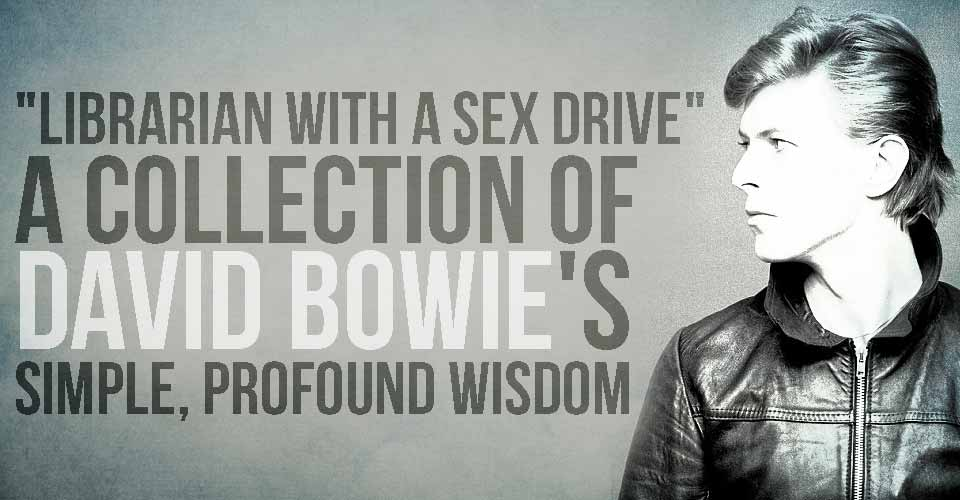 """Librarian with a Sex Drive"" - A Collection of David Bowie's Simple, Profound Wisdom"