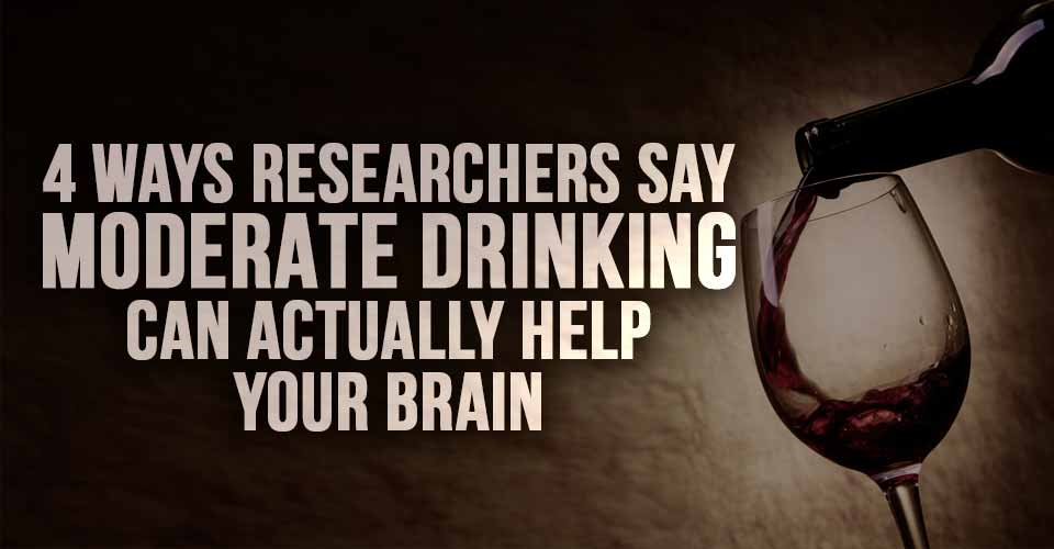 4 Ways Researchers Say MODERATE Drinking can Actually Help your Brain