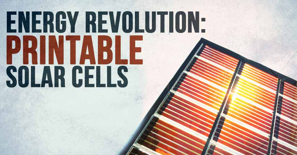 Energy Revolution: Printable Solar Cells