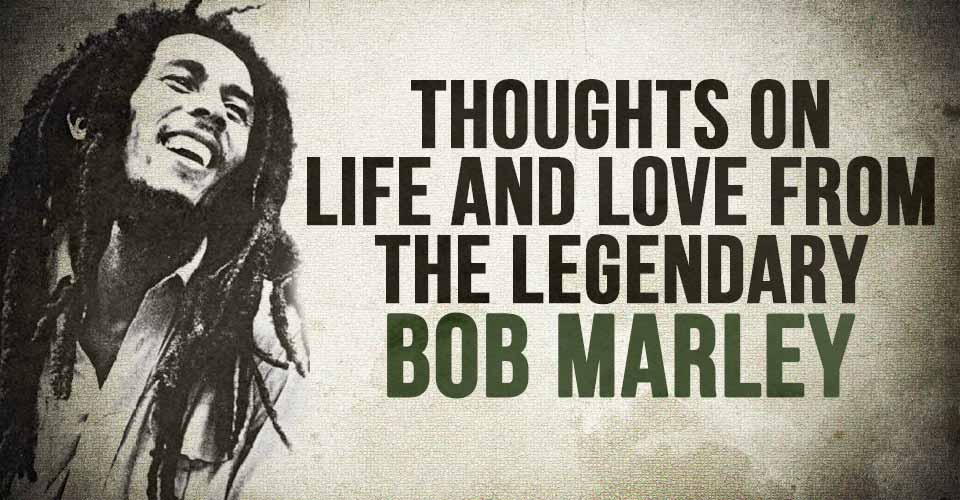 Below Is A Collection Of Quotes Lyrics And Poems From The Legend Man Musician Bob Marley