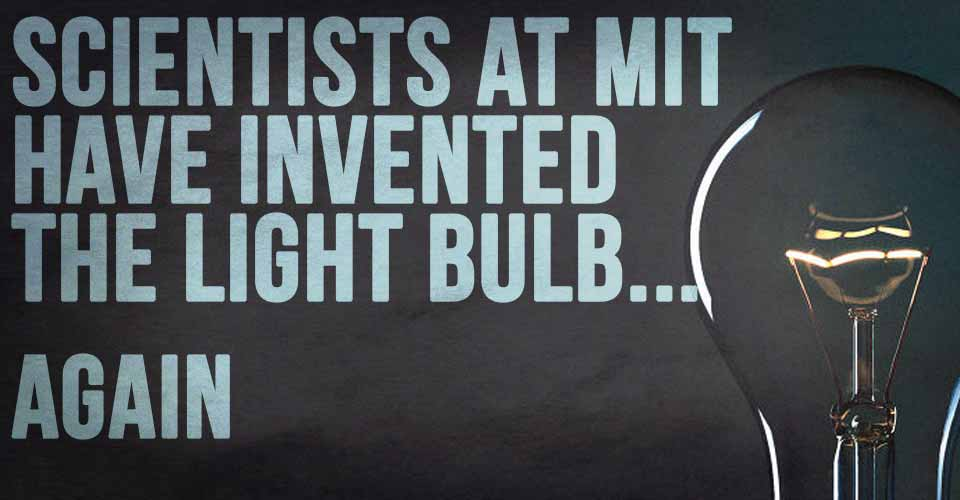 Scientists at MIT Have Invented The Light Bulb ... Again