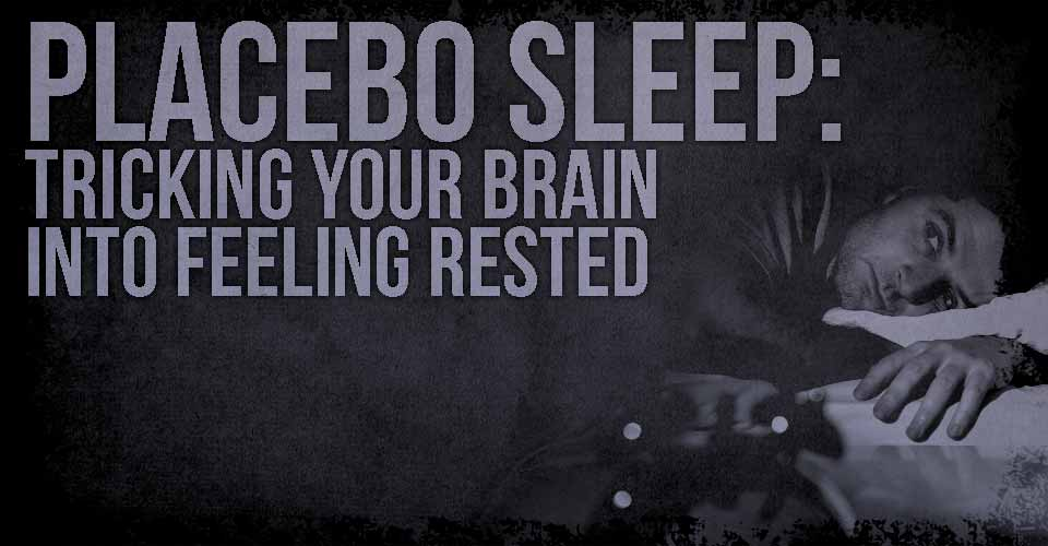 Placebo Sleep: Tricking your Brain into Feeling Rested