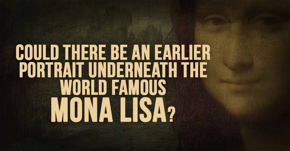 Could There Be An Earlier Portrait Underneath The World Famous Mona Lisa?