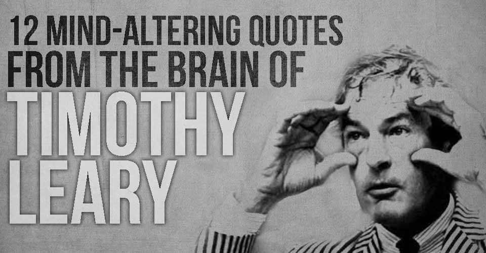 12 Mind-Altering Quotes from the Brain of Timothy Leary