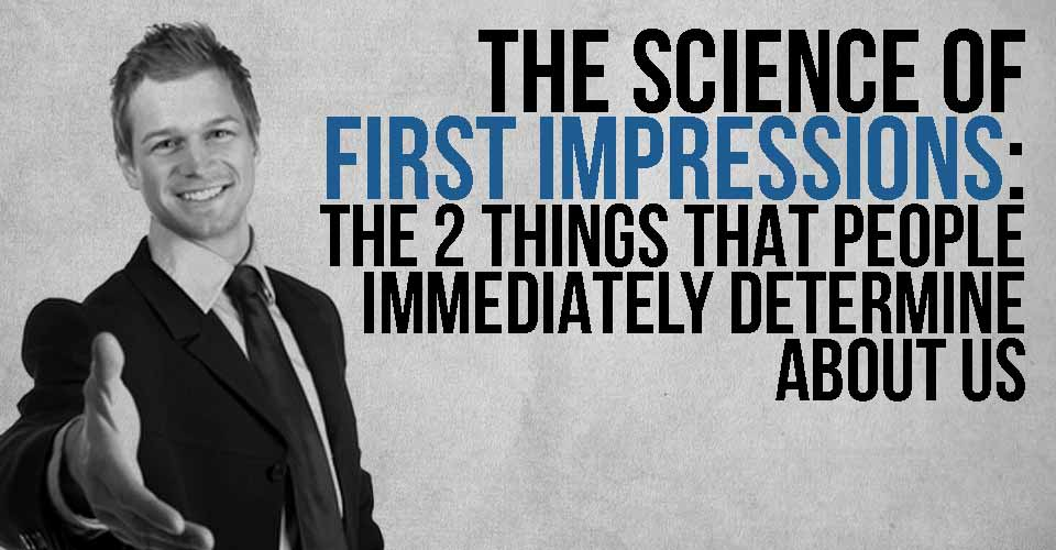 The Science of First Impressions: The 2 Things that people Immediately Determine About Us