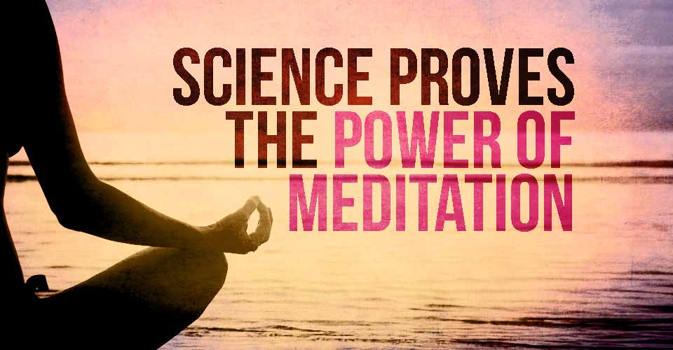 Science Proves The Power Of Meditation