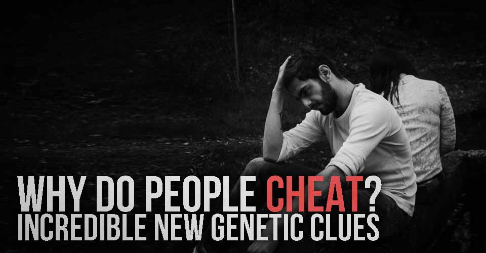 Why Do People Cheat? Incredible New Genetic Clues