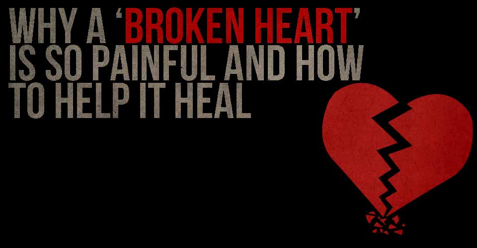 Why A 'Broken Heart' Is So Painful And How To Help It Heal