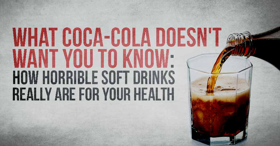 What Coca-Cola Doesn't Want You To Know: The Health Horrors of Soft Drinks