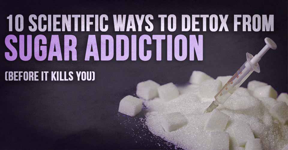 10 Scientific Ways To Detox From Sugar Addiction (Before It Kills You)