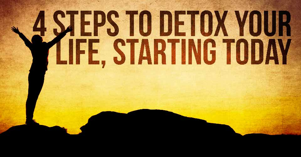 4 Steps to Detox your Life, Starting Today