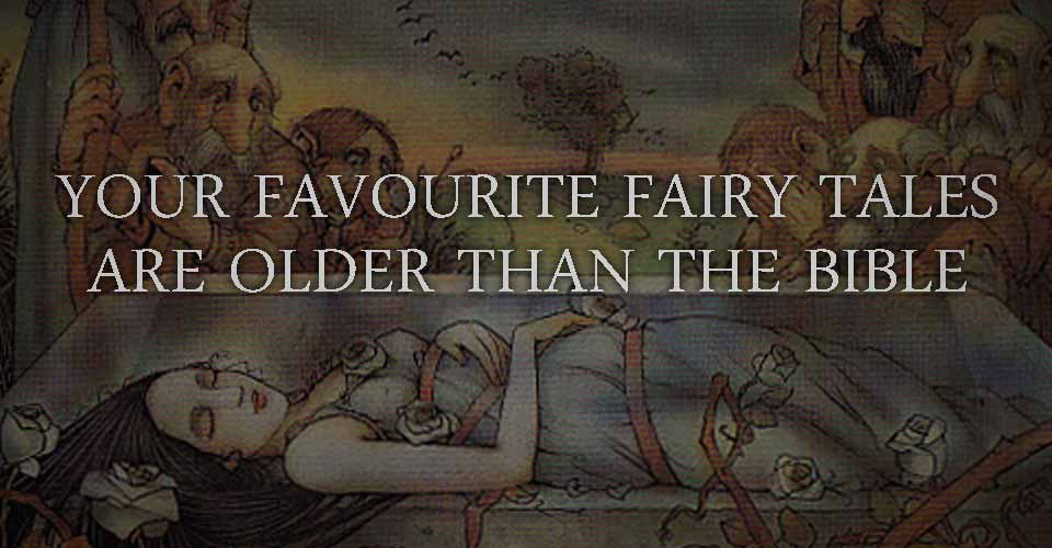 Your Favourite Fairy Tales Are Older Than The Bible