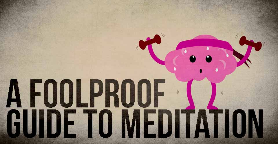 A Foolproof Guide To Meditation