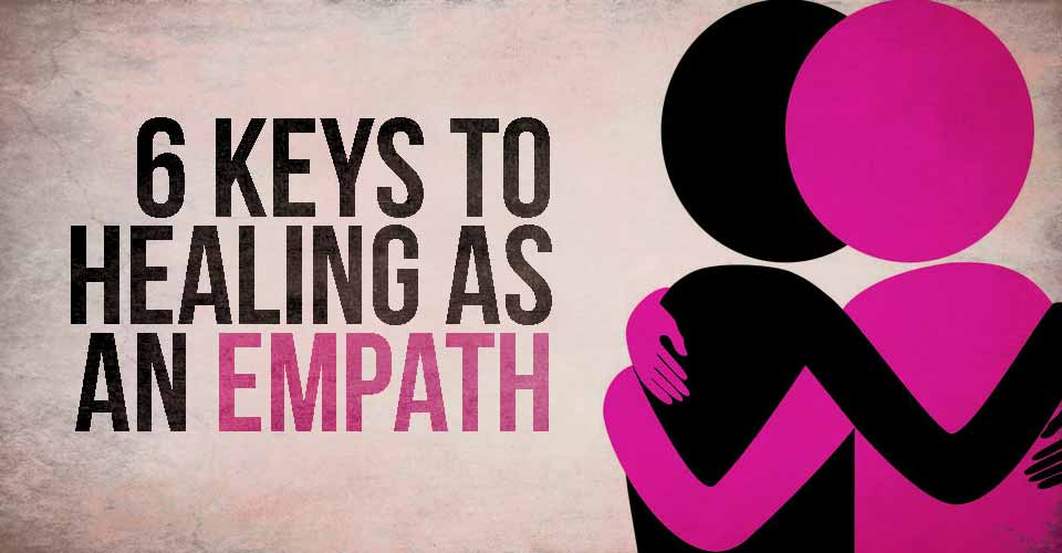 6 Keys to Healing as an Empath