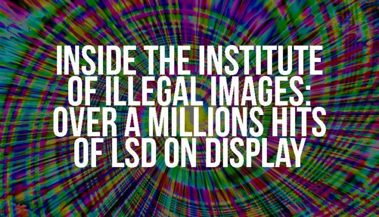 inside the institute of illegals images over a millions hits of lsd