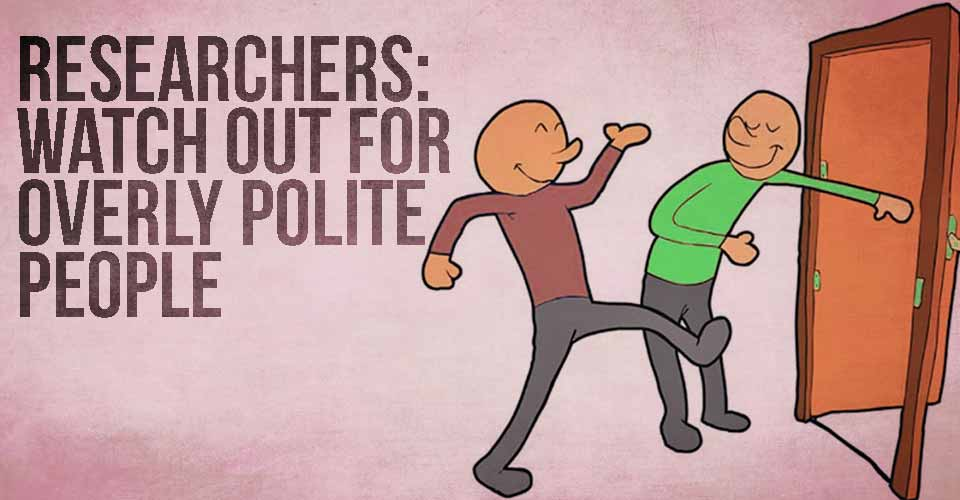 Researchers: Watch Out for Overly Polite People