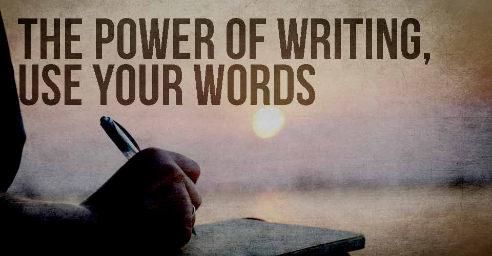 The Power of Writing - Use Your Words
