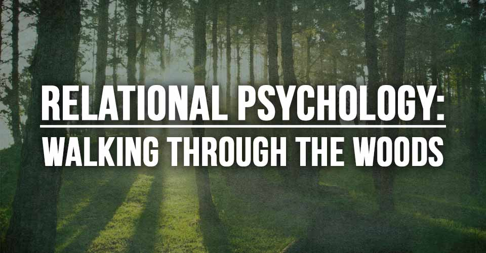 Relational Psychology: Walking Through The Woods