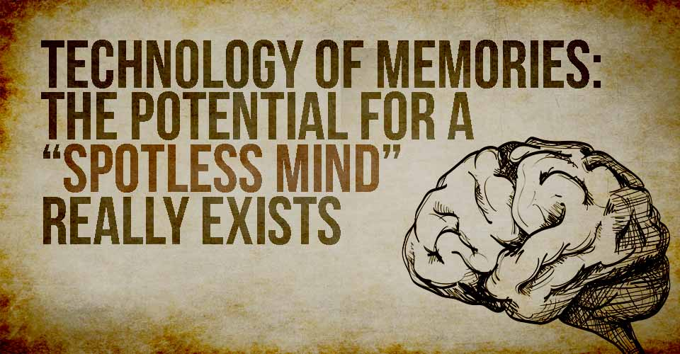 "Technology of Memories: The Potential for a ""Spotless Mind"" Really Exists"
