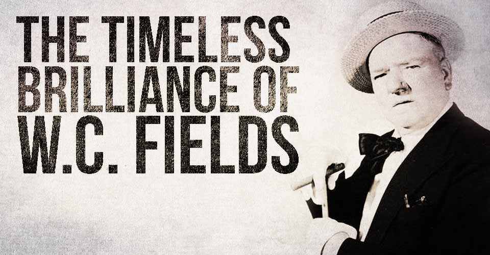 The Timeless Brilliance of W.C. Fields