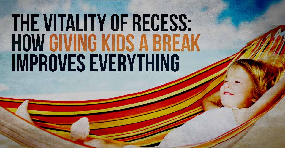 The Vitality of Recess: How Giving Kids A Break Improves Everything