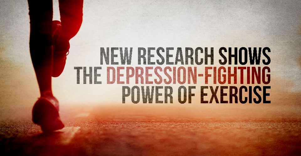 New Research Shows the Depression Fighting Power of Exercise
