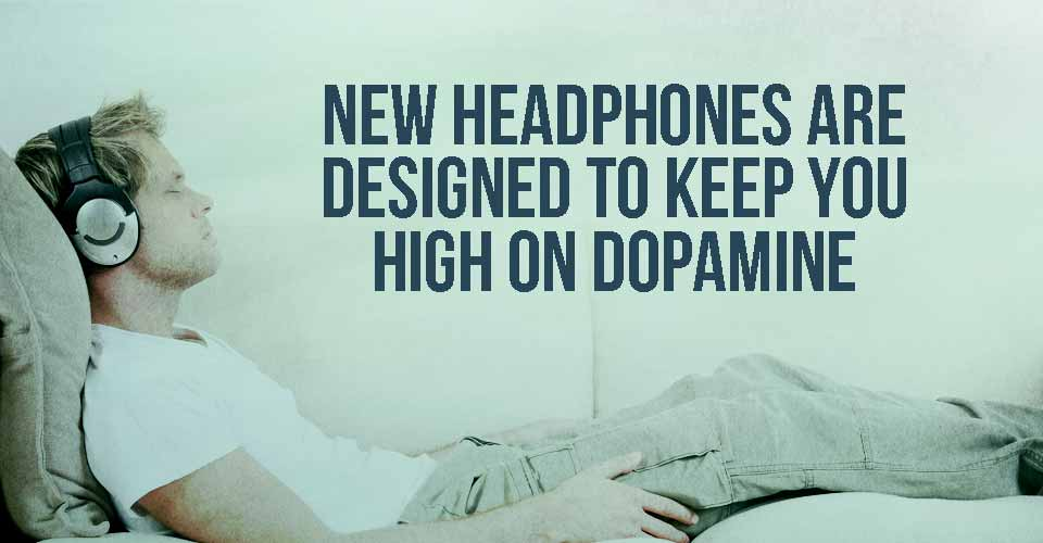 New Headphones are Designed to Keep you High on Dopamine