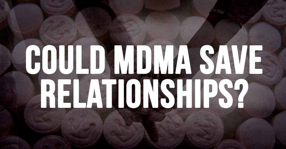 Could MDMA Save Relationships?