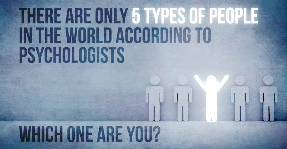 There Are Only 5 Types Of People In The World According To Psychologists. Which One Are You?