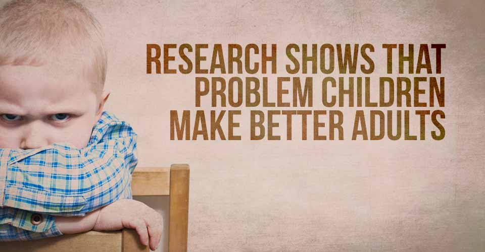 Research Shows that Problem Children make Better Adults
