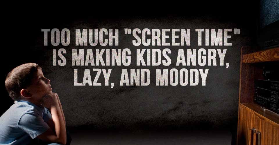 "Too Much ""Screen Time"" is Making Kids Angry, Lazy, and Moody"