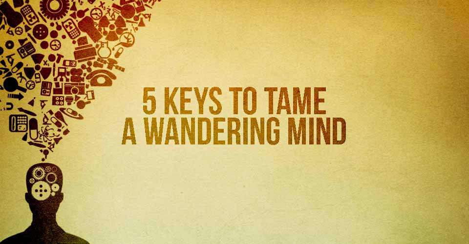 5 Keys to Tame a Wandering Mind
