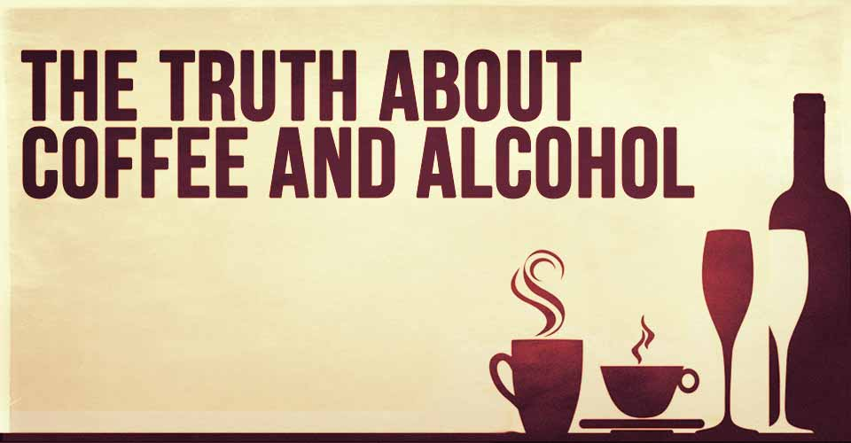 The Truth About Coffee and Alcohol