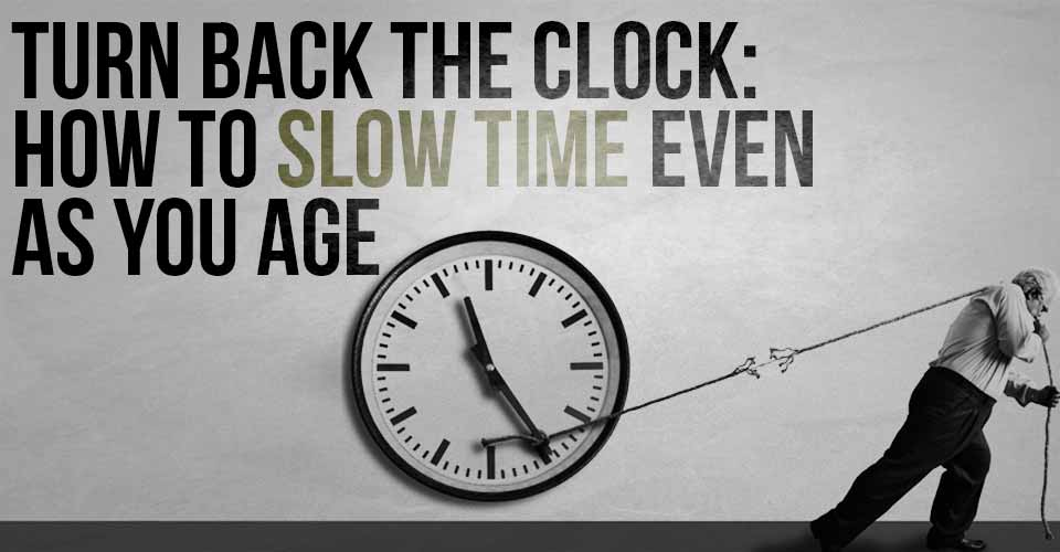 Turn Back The Clock: How To Slow Time Even As You Age