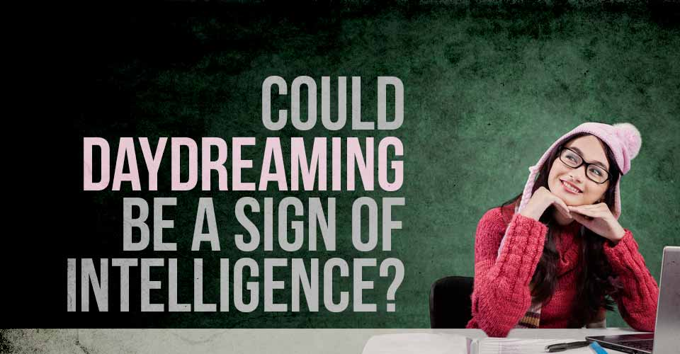 Could Daydreaming Be a Sign of Intelligence?