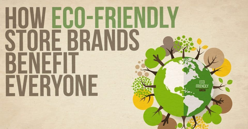 Eco-Friendly Store Brands Benefit Everyone