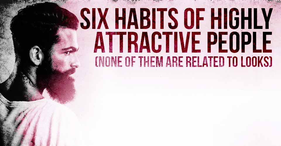 Six Habits of Highly Attractive People