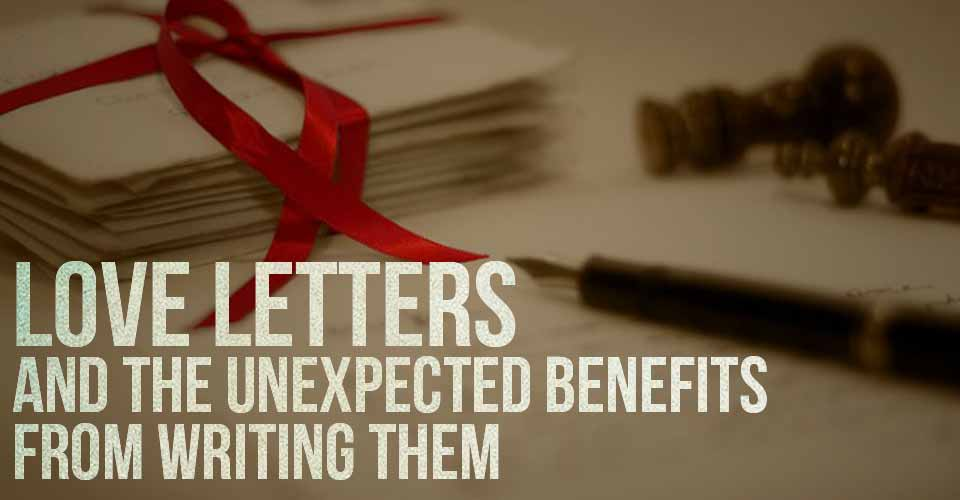 The Love Letters And The Unexpected Benefits From Writing Them