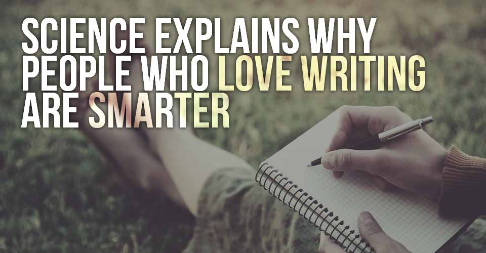 Science Explains Why People Who Love Writing Are Smarter