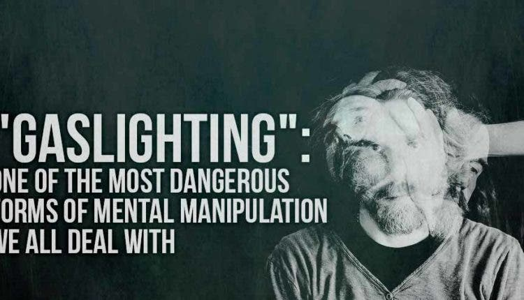 gaslighting one of the most dangerous forms of mental manipulation