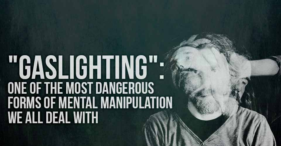 """Gaslighting"": One of the Most Dangerous Forms of Mental Manipulation We All Deal With"