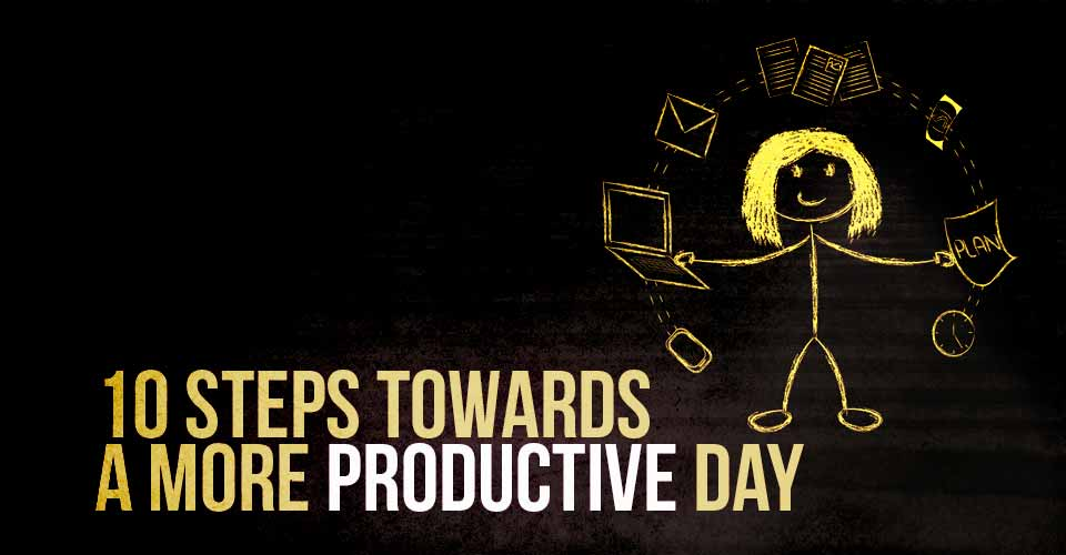 Ten Steps Towards a More Productive Day