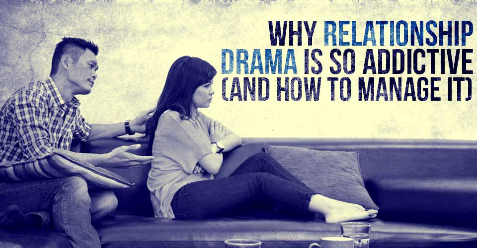 Why Relationship Drama Is So Addictive (And How To Manage It)