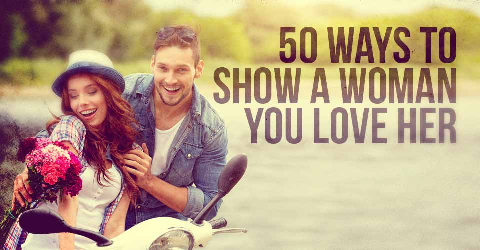 50 Ways To Show A Woman You Love Her