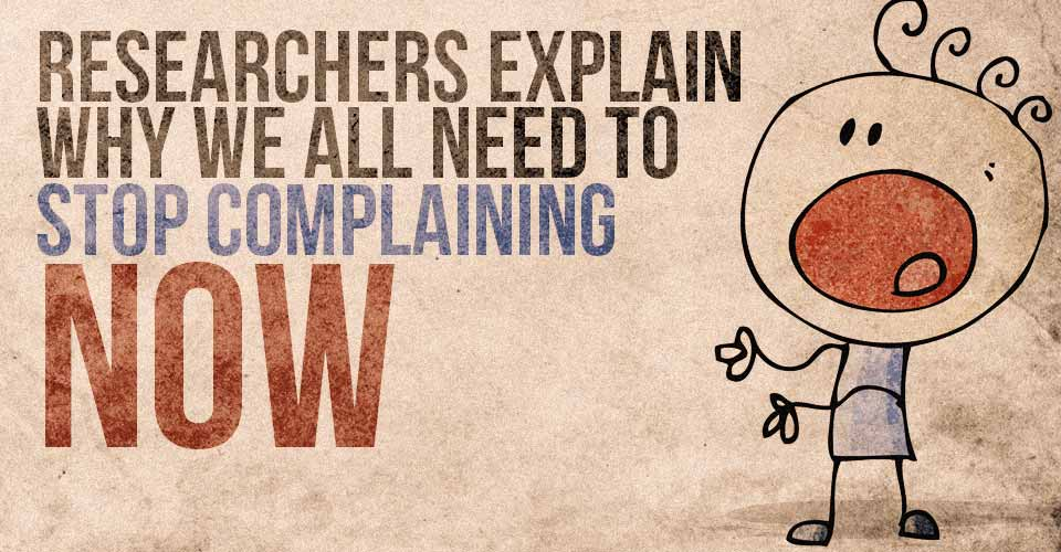 Researchers Explain Why We All Need To Stop Complaining Now