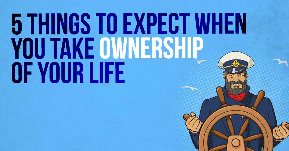 5 Thing to Expect when you Take Ownership of Your Life