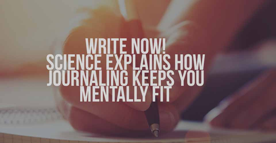 Write Now! Science Explains How Journaling Keeps You Mentally Fit