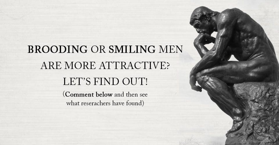 Brooding or Smiling Men are More Attractive?